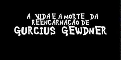 A Vida e a Morte da Reencarnação de Gurcius Gewdner