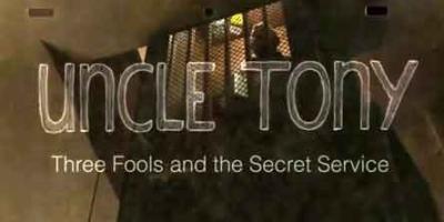 Uncle Tony, Three Fools and the Secret Service