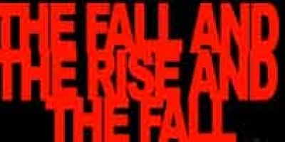 THE FALL AND THE RISE AND THE FALL