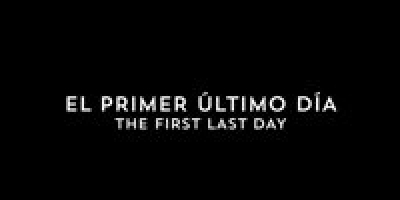 The First Last Day (El Primer Ultimo Día)
